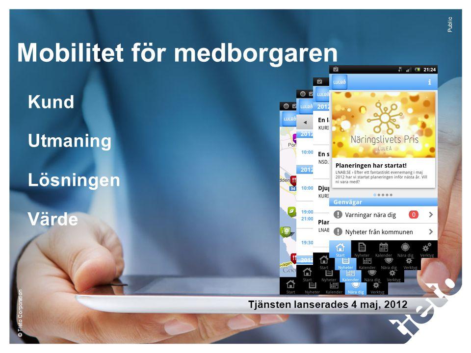 © Tieto Corporation Public Mobilitet för medborgaren Kund Utmaning Lösningen Värde Tjänsten lanserades 4 maj, 2012