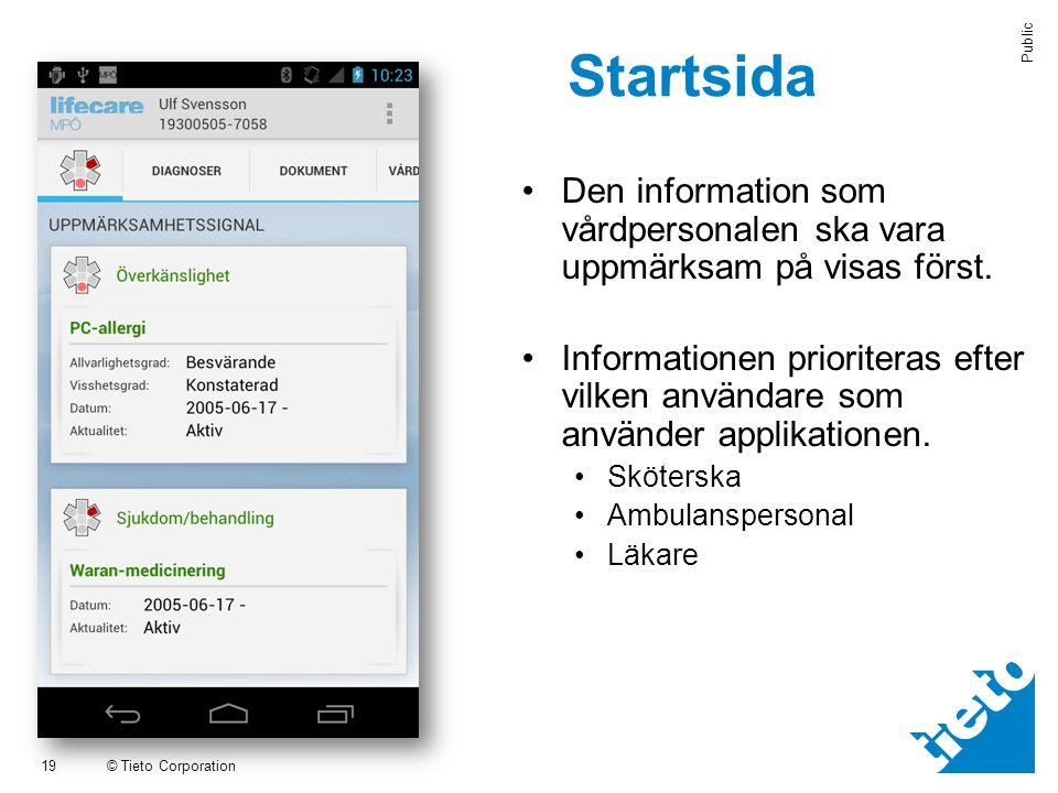 © Tieto Corporation Public Startsida aStartsida 19 •Den information som vårdpersonalen ska vara uppmärksam på visas först. •Informationen prioriteras