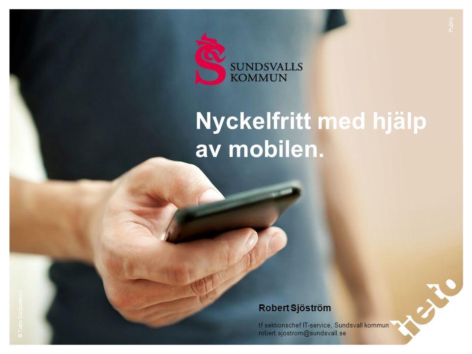 © Tieto Corporation Public Nyckelfritt med hjälp av mobilen. Robert Sjöström tf sektionschef IT-service, Sundsvall kommun robert.sjostrom@sundsvall.se