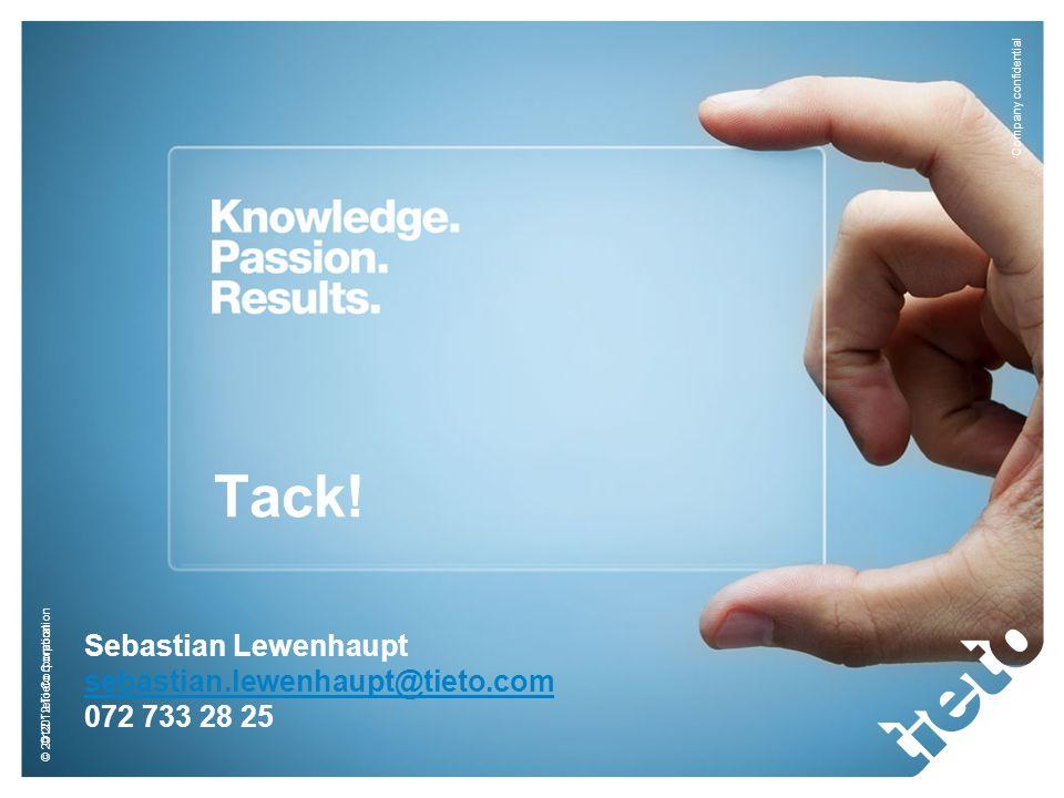 © 2012 Tieto Corporation Company confidential © 2012 Tieto Corporation Tack! Sebastian Lewenhaupt sebastian.lewenhaupt@tieto.com 072 733 28 25