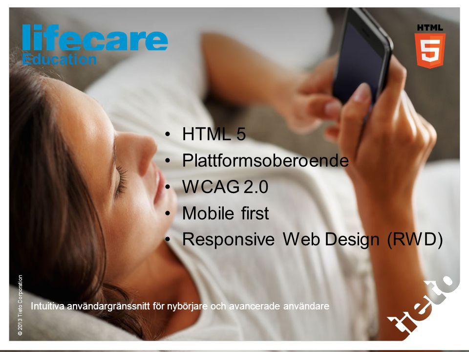© 2013 Tieto Corporation Intuitiva användargränssnitt för nybörjare och avancerade användare •HTML 5 •Plattformsoberoende •WCAG 2.0 •Mobile first •Responsive Web Design (RWD) Education