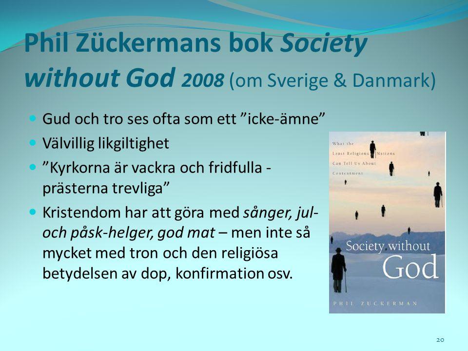 """Phil Zückermans bok Society without God 2008 (om Sverige & Danmark)  Gud och tro ses ofta som ett """"icke-ämne""""  Välvillig likgiltighet  """"Kyrkorna är"""