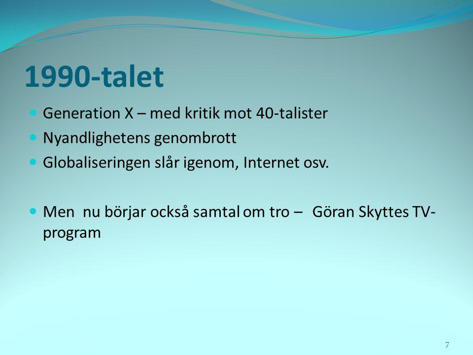 1990-talet  Generation X – med kritik mot 40-talister  Nyandlighetens genombrott  Globaliseringen slår igenom, Internet osv.  Men nu börjar också