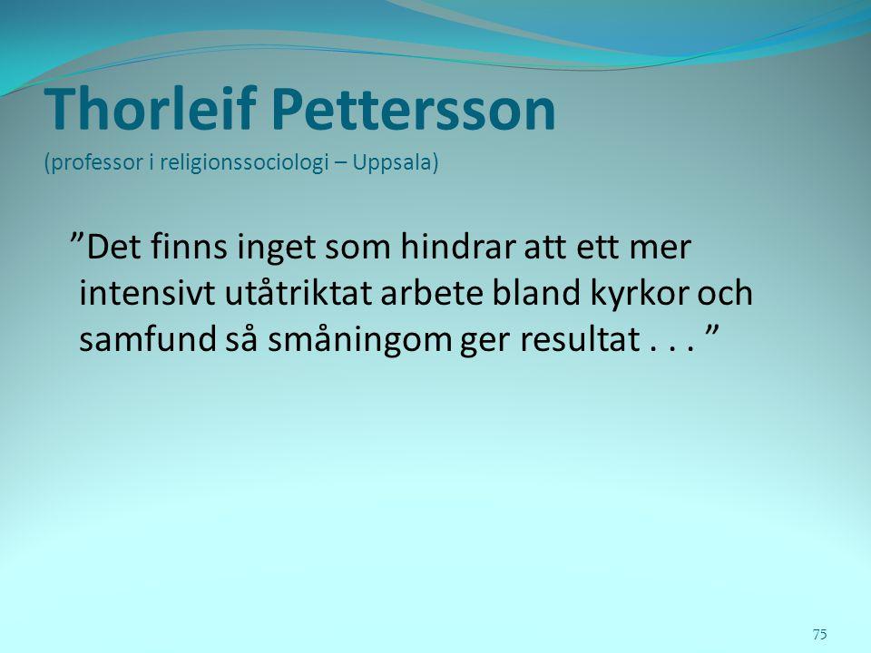 """Thorleif Pettersson (professor i religionssociologi – Uppsala) """"Det finns inget som hindrar att ett mer intensivt utåtriktat arbete bland kyrkor och s"""