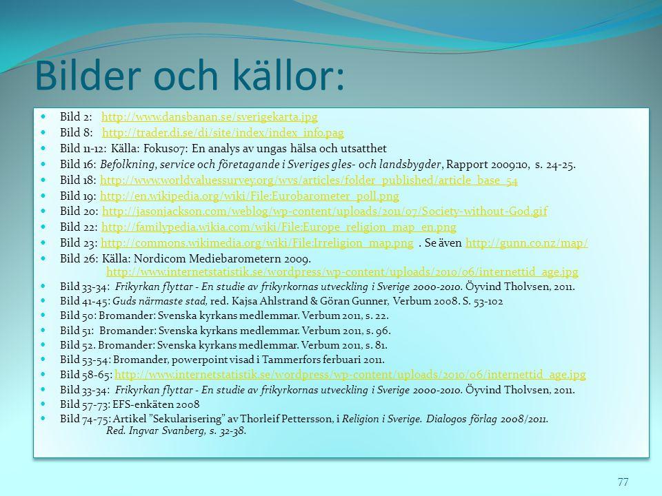 Bilder och källor:  Bild 2: http://www.dansbanan.se/sverigekarta.jpghttp://www.dansbanan.se/sverigekarta.jpg  Bild 8: http://trader.di.se/di/site/in