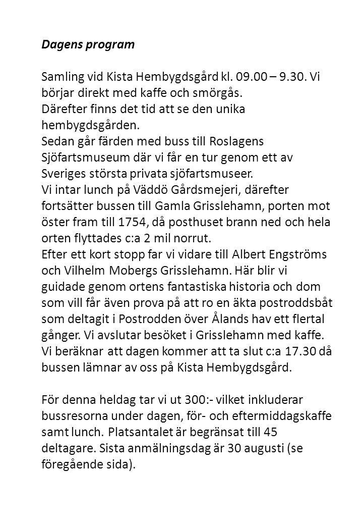 Dagens program Samling vid Kista Hembygdsgård kl. 09.00 – 9.30.