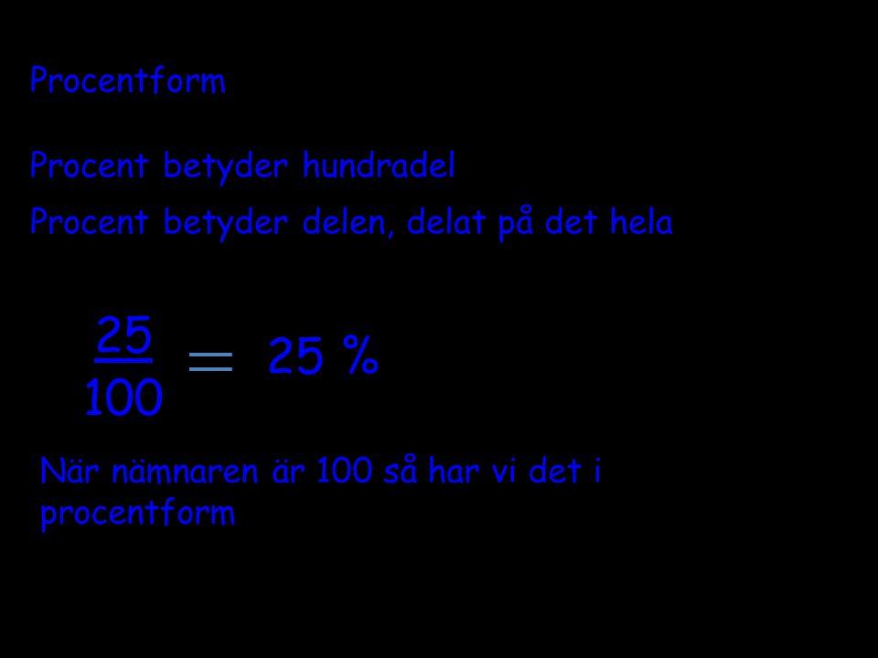 Procentform Procent betyder hundradel Procent betyder delen, delat på det hela 25 100 25 % När nämnaren är 100 så har vi det i procentform