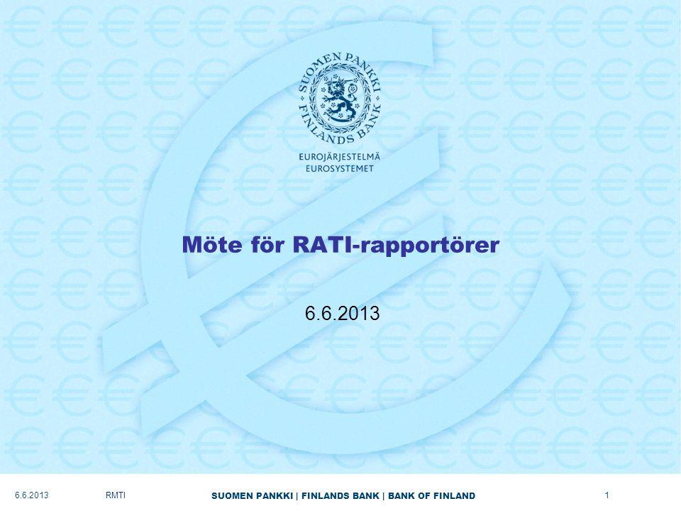 SUOMEN PANKKI | FINLANDS BANK | BANK OF FINLAND Möte för RATI-rapportörer 6.6.2013 RMTI6.6.20131