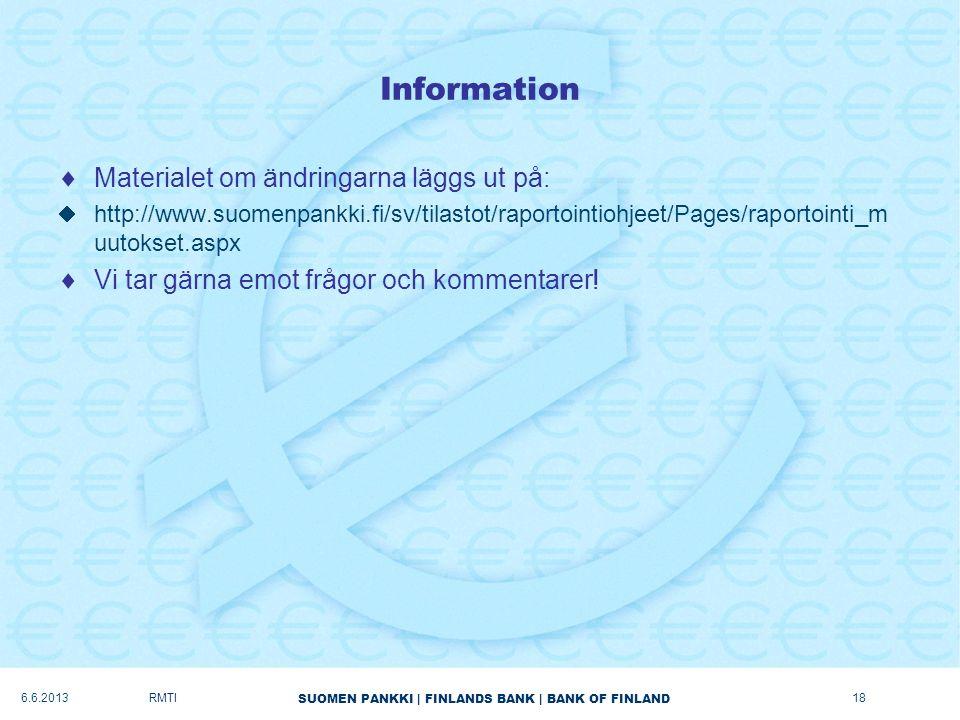 SUOMEN PANKKI   FINLANDS BANK   BANK OF FINLAND Information  Materialet om ändringarna läggs ut på:  http://www.suomenpankki.fi/sv/tilastot/raportointiohjeet/Pages/raportointi_m uutokset.aspx  Vi tar gärna emot frågor och kommentarer.