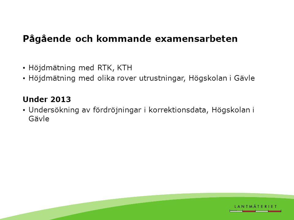 Pågående och kommande examensarbeten • Höjdmätning med RTK, KTH • Höjdmätning med olika rover utrustningar, Högskolan i Gävle Under 2013 • Undersöknin