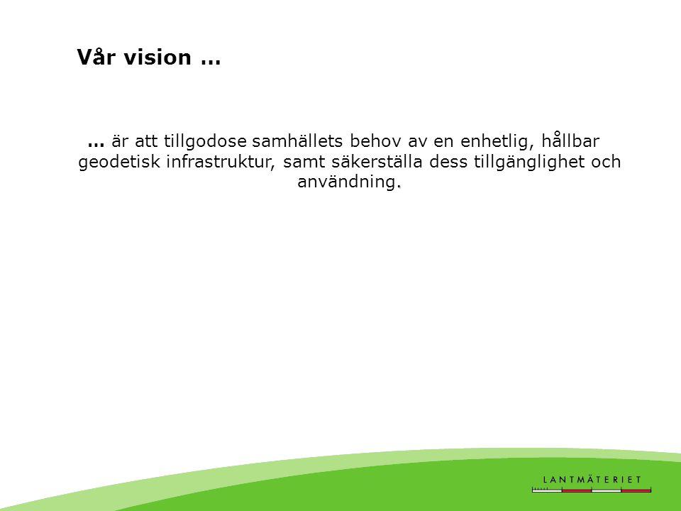 Vår vision …. … är att tillgodose samhällets behov av en enhetlig, hållbar geodetisk infrastruktur, samt säkerställa dess tillgänglighet och användnin