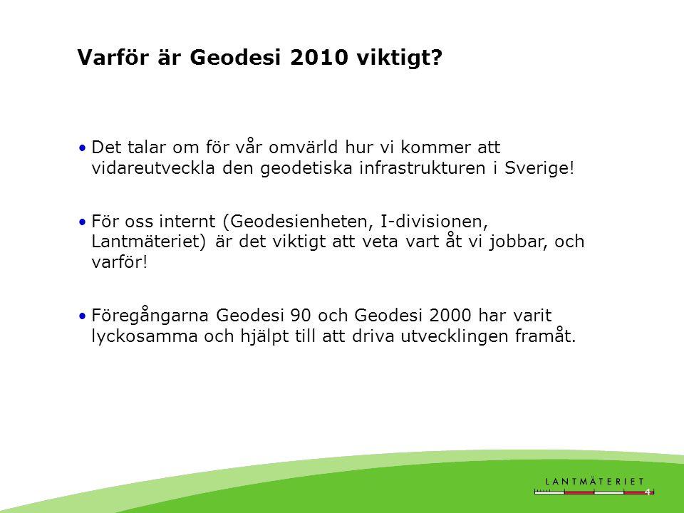 GIT 2011 4 Varför är Geodesi 2010 viktigt? •Det talar om för vår omvärld hur vi kommer att vidareutveckla den geodetiska infrastrukturen i Sverige! •F
