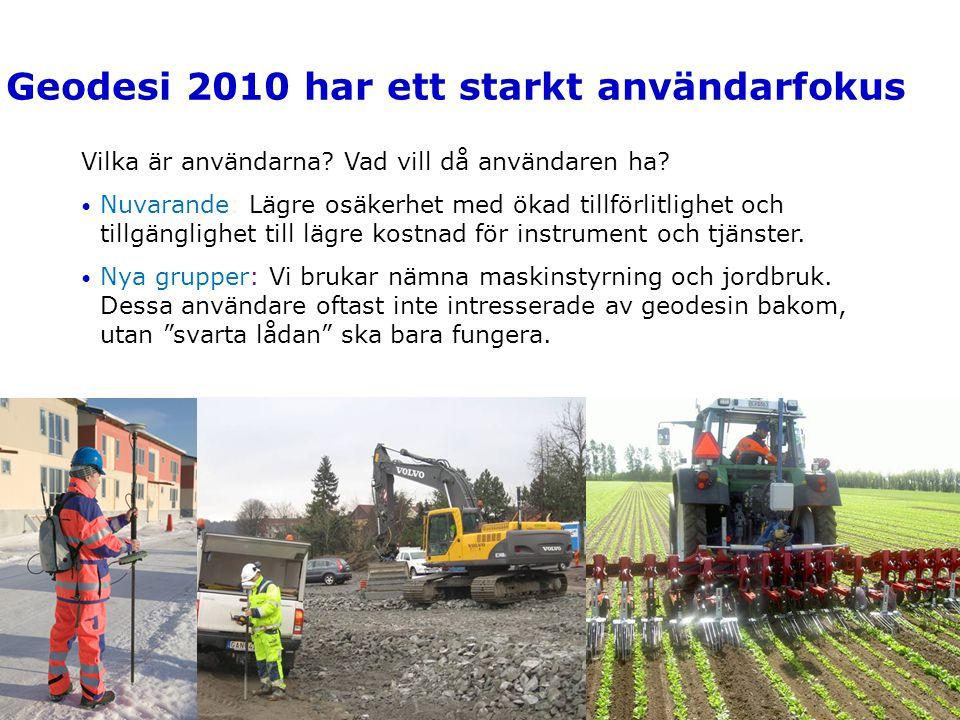 GIT 2011 5 Geodesi 2010 har ett starkt användarfokus Vilka är användarna? Vad vill då användaren ha? • Nuvarande: Lägre osäkerhet med ökad tillförlitl