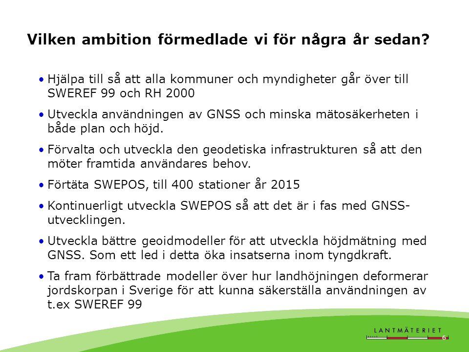GIT 2011 6 Vilken ambition förmedlade vi för några år sedan? •Hjälpa till så att alla kommuner och myndigheter går över till SWEREF 99 och RH 2000 •Ut