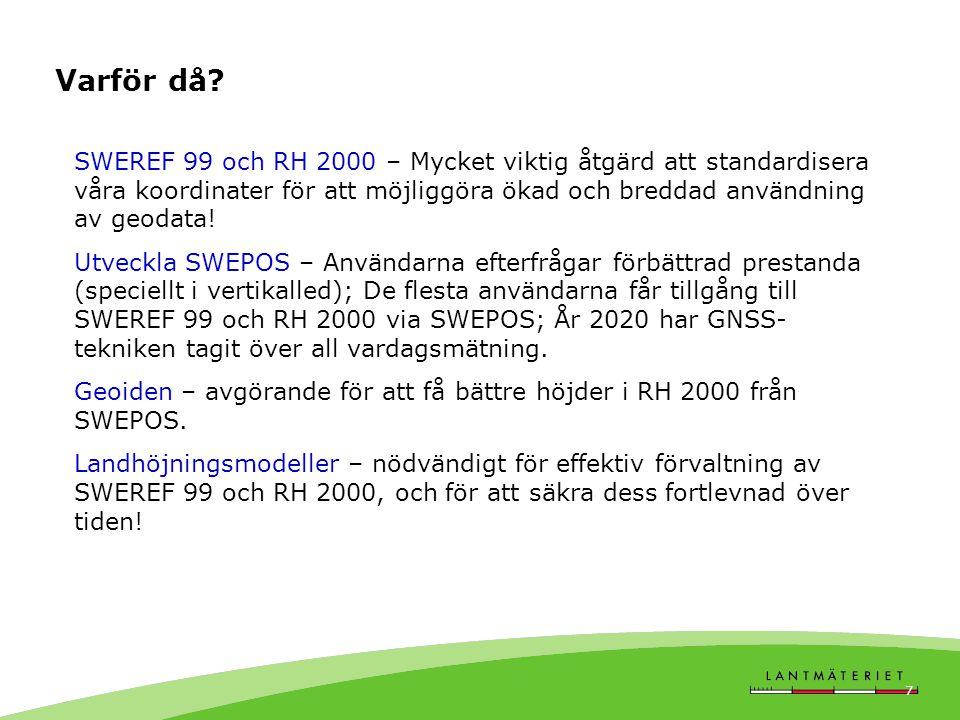 GIT 2011 7 Varför då? SWEREF 99 och RH 2000 – Mycket viktig åtgärd att standardisera våra koordinater för att möjliggöra ökad och breddad användning a
