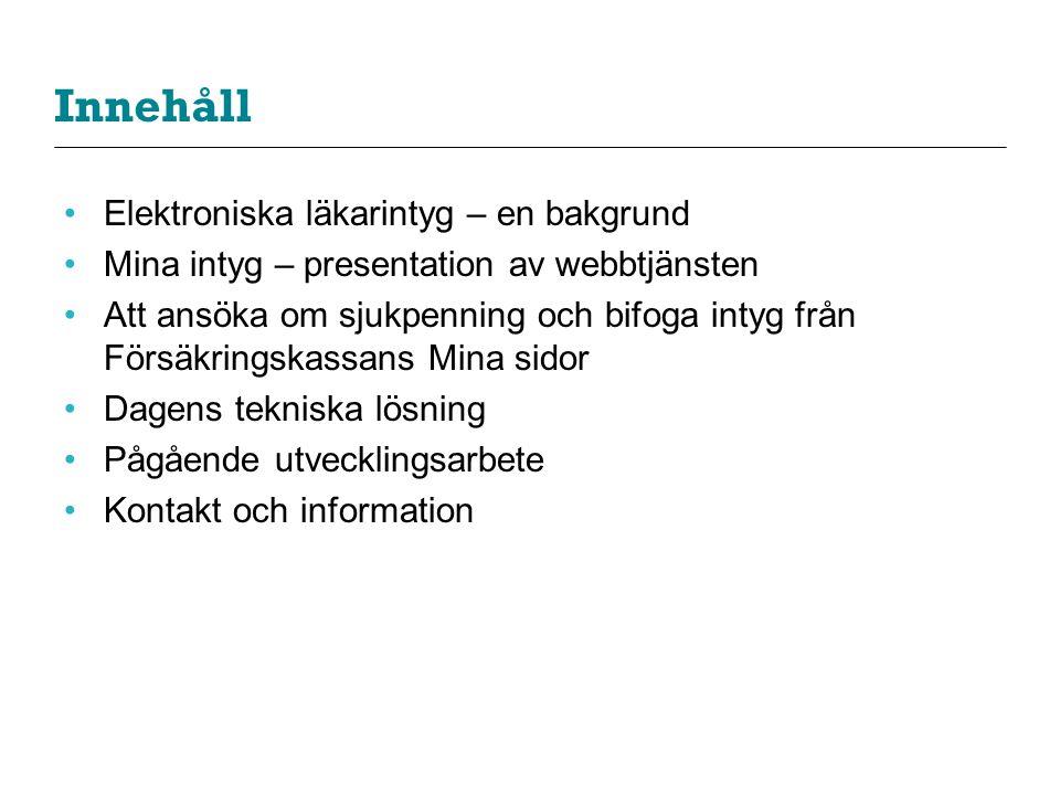 Innehåll •Elektroniska läkarintyg – en bakgrund •Mina intyg – presentation av webbtjänsten •Att ansöka om sjukpenning och bifoga intyg från Försäkring