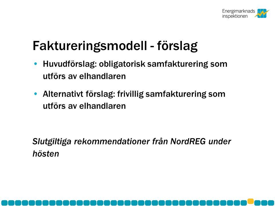 Faktureringsmodell - förslag •Huvudförslag: obligatorisk samfakturering som utförs av elhandlaren •Alternativt förslag: frivillig samfakturering som u