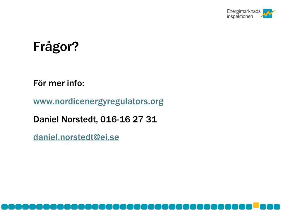 För mer info: www.nordicenergyregulators.org Daniel Norstedt, 016-16 27 31 daniel.norstedt@ei.se Frågor?