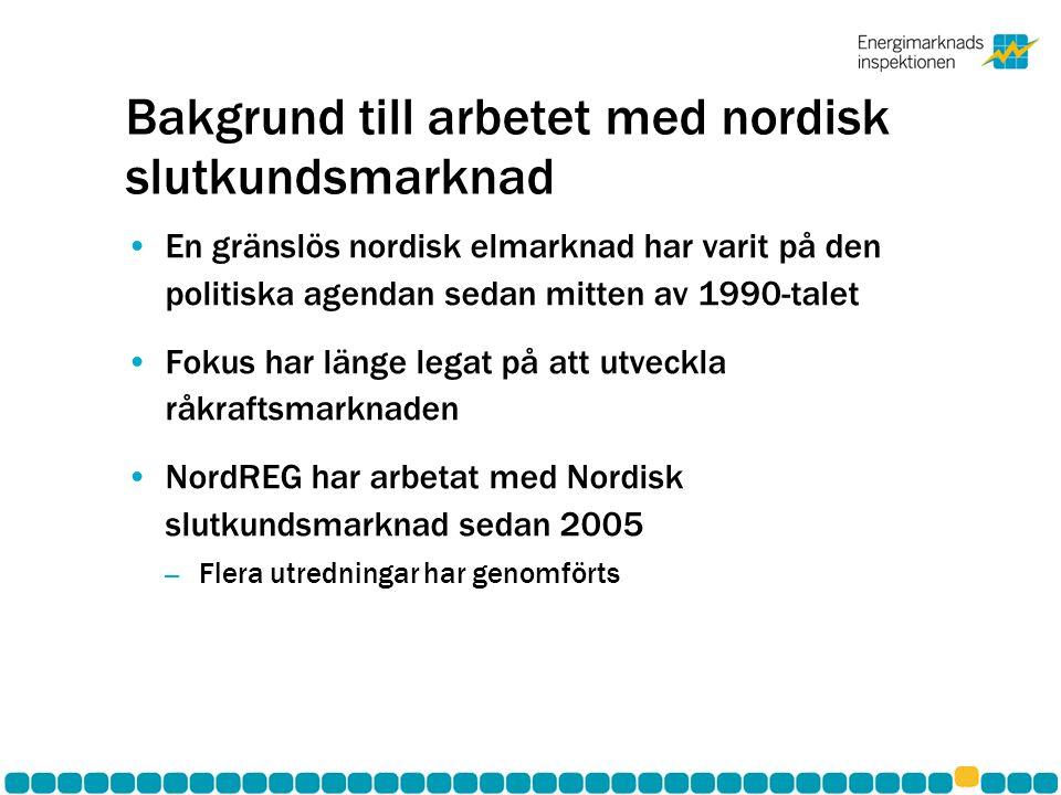 Bakgrund till arbetet med nordisk slutkundsmarknad •En gränslös nordisk elmarknad har varit på den politiska agendan sedan mitten av 1990-talet •Fokus