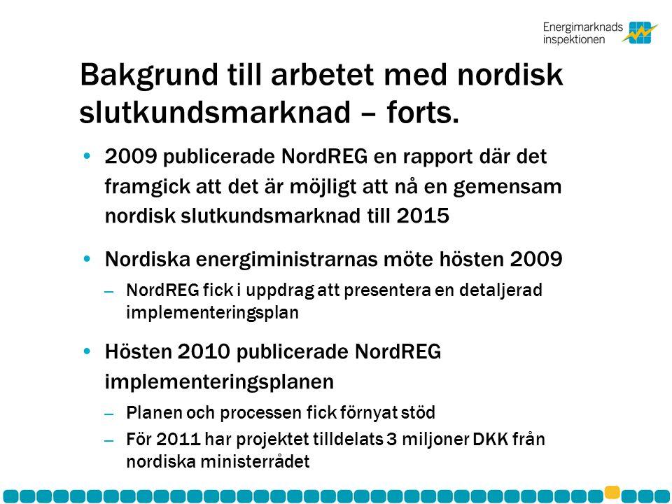 Bakgrund till arbetet med nordisk slutkundsmarknad – forts. •2009 publicerade NordREG en rapport där det framgick att det är möjligt att nå en gemensa