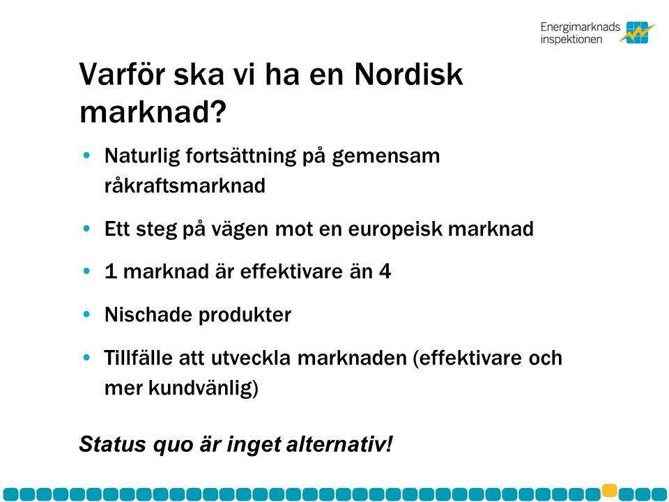Varför ska vi ha en Nordisk marknad? •Naturlig fortsättning på gemensam råkraftsmarknad •Ett steg på vägen mot en europeisk marknad •1 marknad är effe