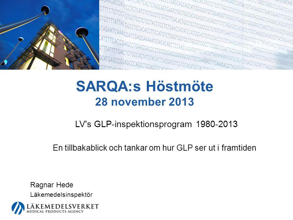 SARQA:s Höstmöte 28 november 2013 LV s GLP-inspektionsprogram 1980-2013 En tillbakablick och tankar om hur GLP ser ut i framtiden Ragnar Hede Läkemedelsinspektör