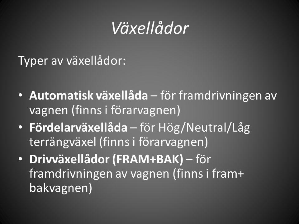 Växellådor Typer av växellådor: • Automatisk växellåda – för framdrivningen av vagnen (finns i förarvagnen) • Fördelarväxellåda – för Hög/Neutral/Låg
