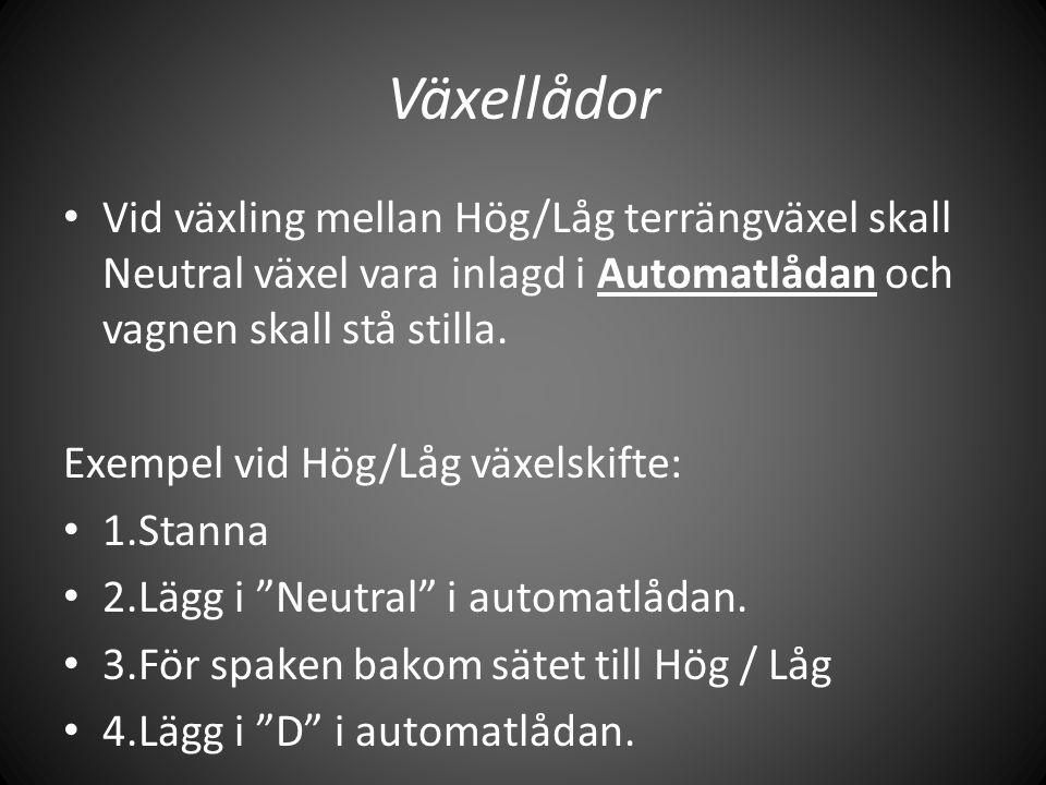 Växellådor • Vid växling mellan Hög/Låg terrängväxel skall Neutral växel vara inlagd i Automatlådan och vagnen skall stå stilla. Exempel vid Hög/Låg v