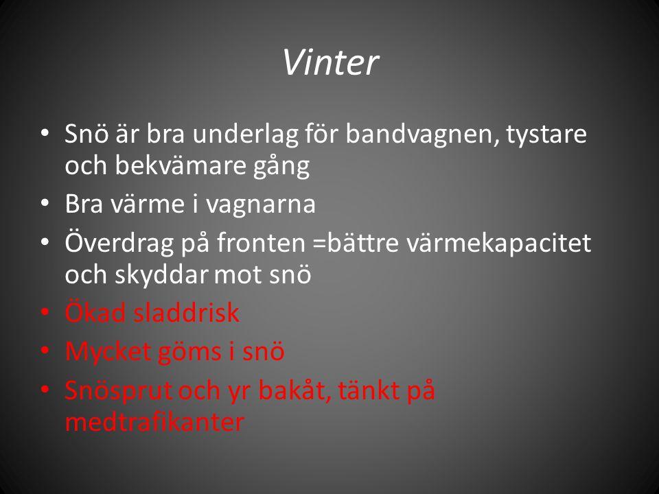 Vinter • Snö är bra underlag för bandvagnen, tystare och bekvämare gång • Bra värme i vagnarna • Överdrag på fronten =bättre värmekapacitet och skydda