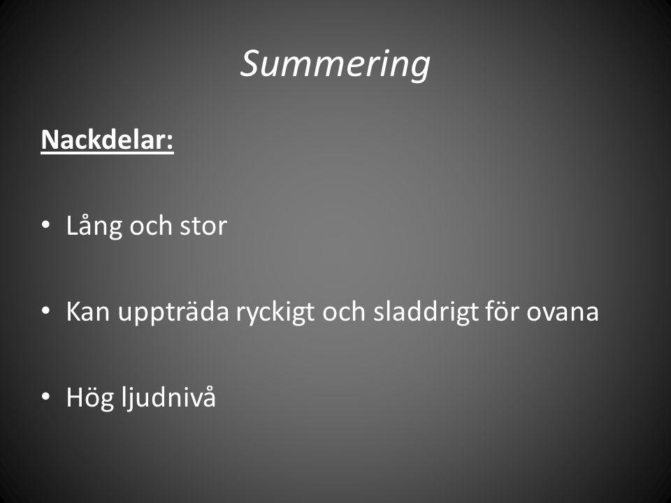 Summering Nackdelar: • Lång och stor • Kan uppträda ryckigt och sladdrigt för ovana • Hög ljudnivå