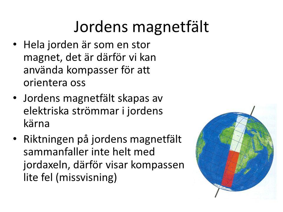 Jordens magnetfält • Hela jorden är som en stor magnet, det är därför vi kan använda kompasser för att orientera oss • Jordens magnetfält skapas av elektriska strömmar i jordens kärna • Riktningen på jordens magnetfält sammanfaller inte helt med jordaxeln, därför visar kompassen lite fel (missvisning)