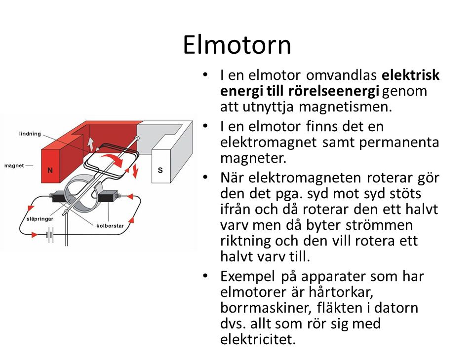 Elmotorn • I en elmotor omvandlas elektrisk energi till rörelseenergi genom att utnyttja magnetismen.