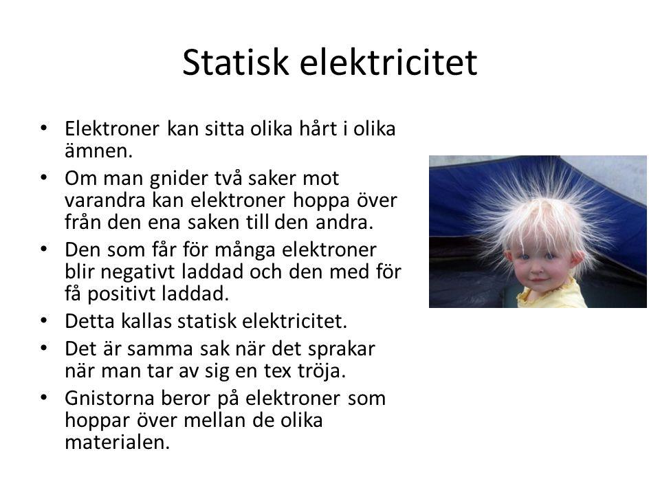 Statisk elektricitet • Elektroner kan sitta olika hårt i olika ämnen.