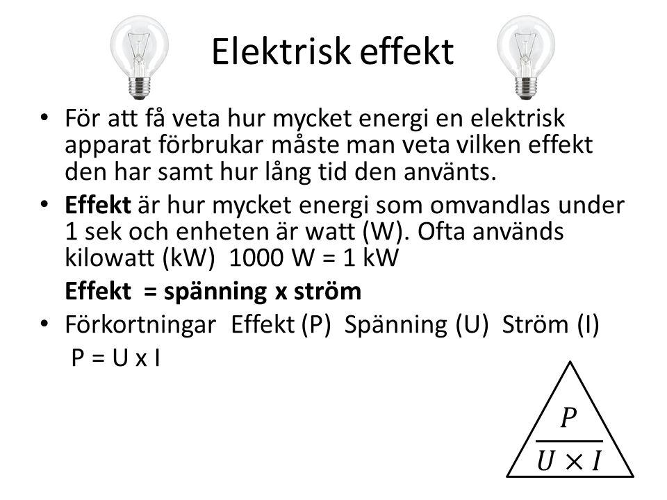 Elektrisk effekt • För att få veta hur mycket energi en elektrisk apparat förbrukar måste man veta vilken effekt den har samt hur lång tid den använts.