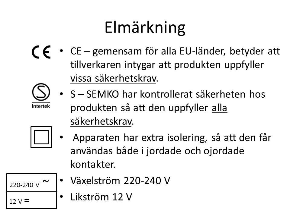 Elmärkning • CE – gemensam för alla EU-länder, betyder att tillverkaren intygar att produkten uppfyller vissa säkerhetskrav.