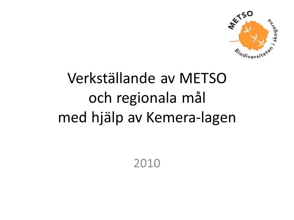Med stöd av Lag om finansiering av hållbart skogsbruk (1094/1996), Kemera-lagen, kan METSO-objekt tryggas Målet är att trygga till sin areal små eller vårdkrävande objekt samt naturvärden utöver normala skogsbruksåtgärder