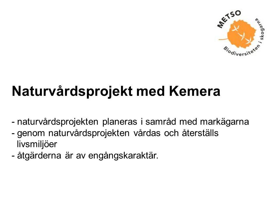 Naturvårdsprojekt med Kemera - naturvårdsprojekten planeras i samråd med markägarna - genom naturvårdsprojekten vårdas och återställs livsmiljöer - åtgärderna är av engångskaraktär.