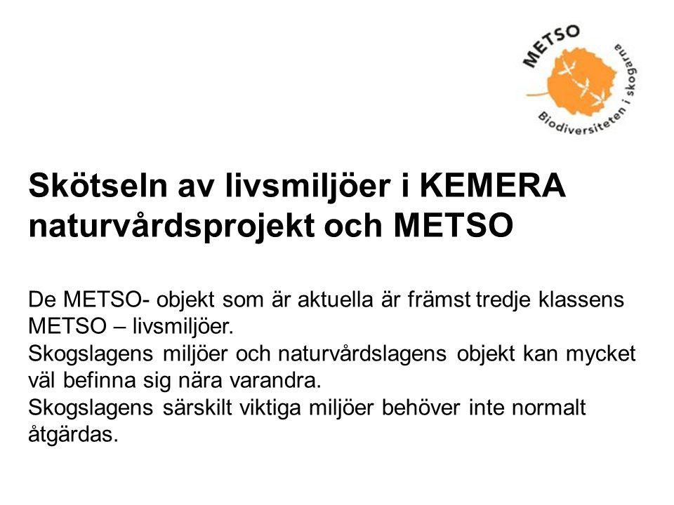 Skötseln av livsmiljöer i KEMERA naturvårdsprojekt och METSO De METSO- objekt som är aktuella är främst tredje klassens METSO – livsmiljöer.