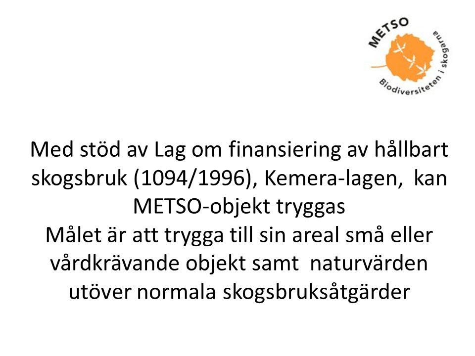 Kemera-lagen - Finansieringen omfattar skogsbrukets miljöstöd (§19) och naturvårdsprojekt (§20) - Kan användas i privatägda skogar och samfällda skogar - Skogsägaren får ersättning för inkomstbortfallet och de kostnader som uppstår - Området förblir alltid i skogsägarens ägo - Det är fråga om tidsbestämda avtal