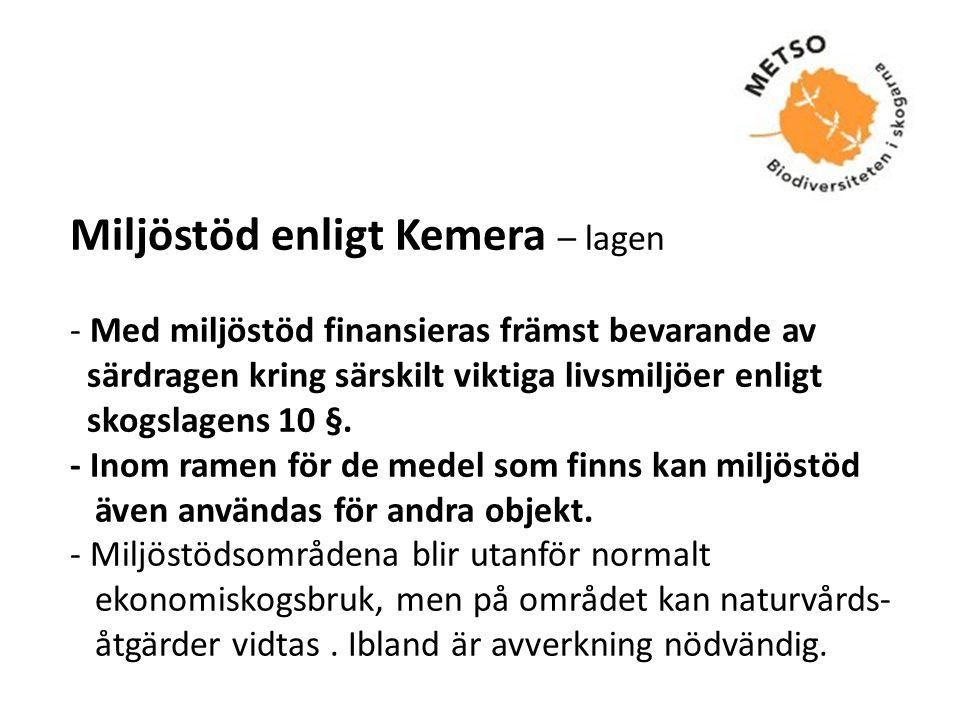 Miljöstöd enligt Kemera – lagen - Med miljöstöd finansieras främst bevarande av särdragen kring särskilt viktiga livsmiljöer enligt skogslagens 10 §.