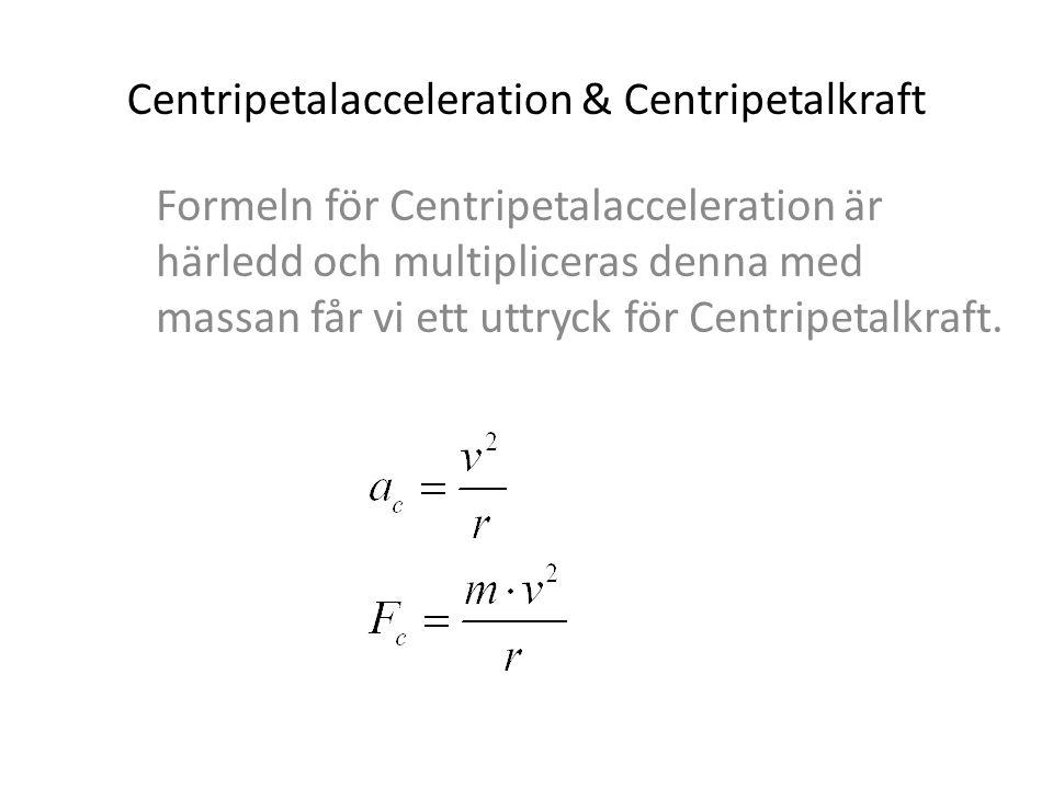 Centripetalacceleration & Centripetalkraft Formeln för Centripetalacceleration är härledd och multipliceras denna med massan får vi ett uttryck för Ce