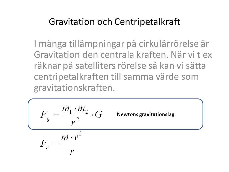 Gravitation och Centripetalkraft I många tillämpningar på cirkulärrörelse är Gravitation den centrala kraften. När vi t ex räknar på satelliters rörel