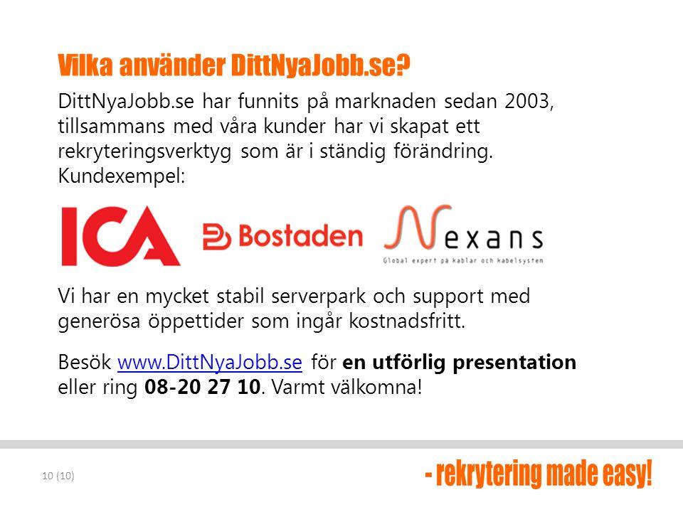 Vilka använder DittNyaJobb.se? DittNyaJobb.se har funnits på marknaden sedan 2003, tillsammans med våra kunder har vi skapat ett rekryteringsverktyg s