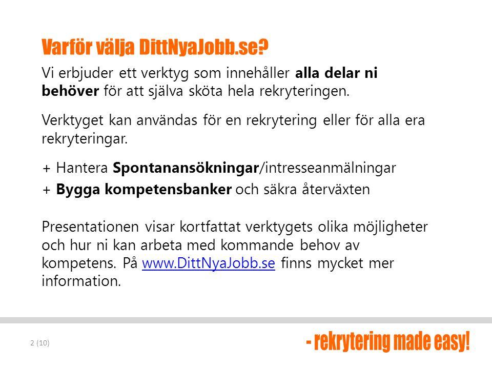 Varför välja DittNyaJobb.se? Vi erbjuder ett verktyg som innehåller alla delar ni behöver för att själva sköta hela rekryteringen. Verktyget kan använ