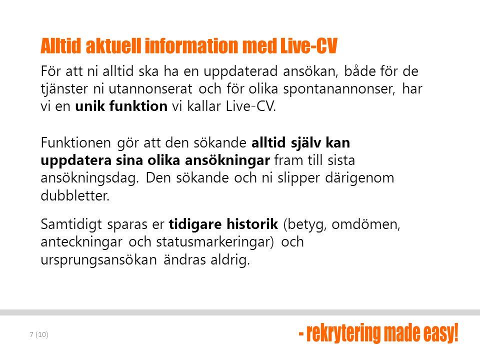 Alltid aktuell information med Live-CV För att ni alltid ska ha en uppdaterad ansökan, både för de tjänster ni utannonserat och för olika spontanannon