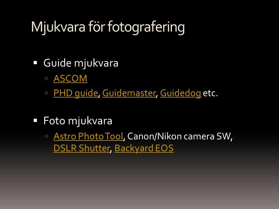 Mjukvara för fotografering  Guide mjukvara  ASCOM ASCOM  PHD guide, Guidemaster, Guidedog etc. PHD guideGuidemasterGuidedog  Foto mjukvara  Astro