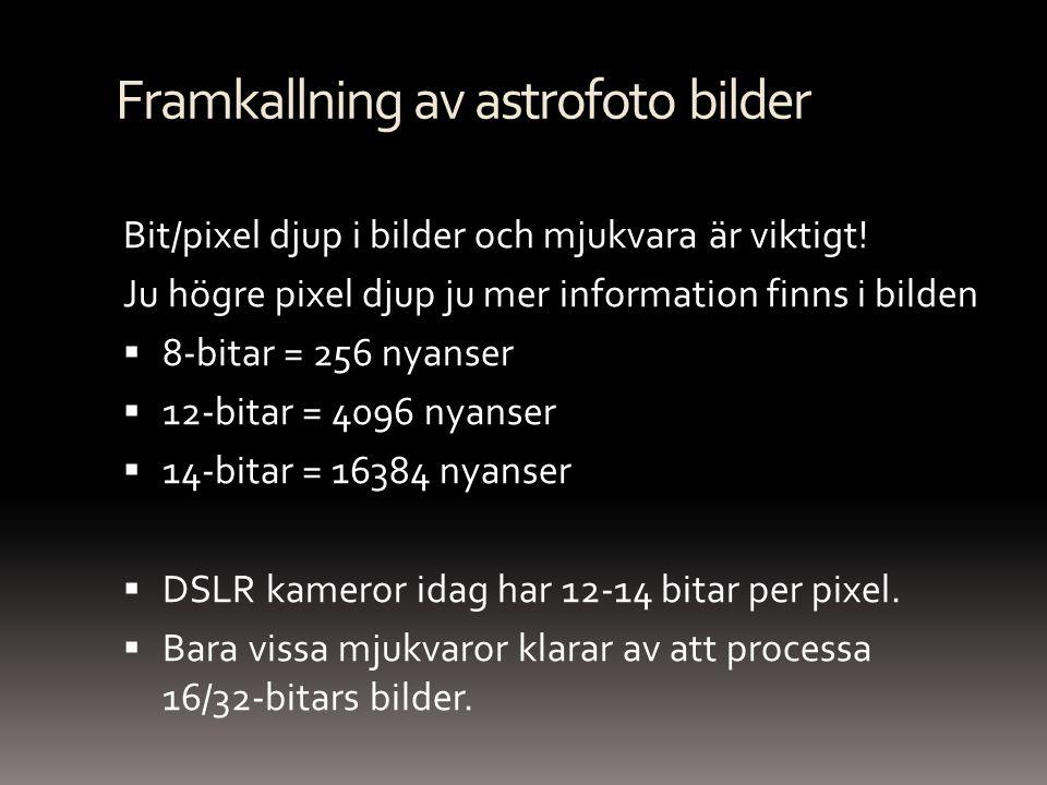 Framkallning av astrofoto bilder Bit/pixel djup i bilder och mjukvara är viktigt! Ju högre pixel djup ju mer information finns i bilden  8-bitar = 25