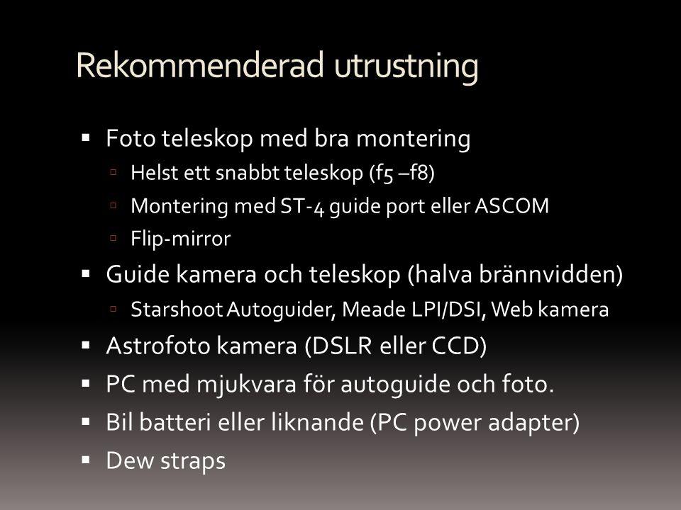 Rekommenderad utrustning  Foto teleskop med bra montering  Helst ett snabbt teleskop (f5 –f8)  Montering med ST-4 guide port eller ASCOM  Flip-mir