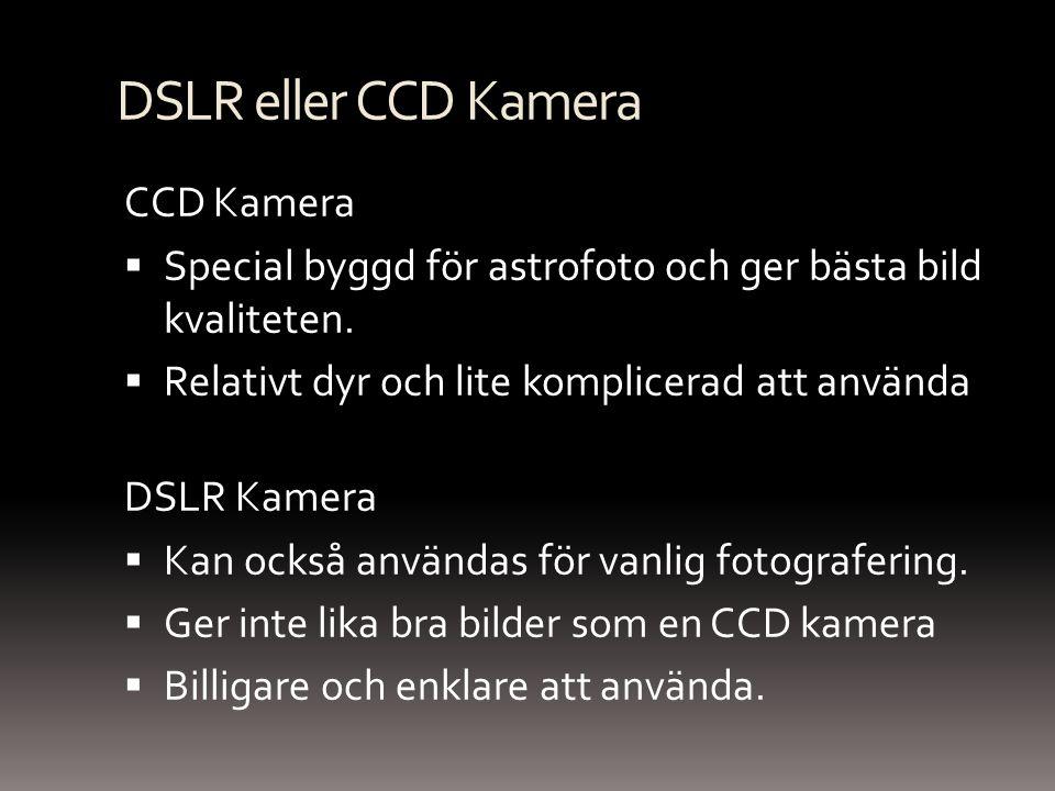 DSLR eller CCD Kamera CCD Kamera  Special byggd för astrofoto och ger bästa bild kvaliteten.  Relativt dyr och lite komplicerad att använda DSLR Kam
