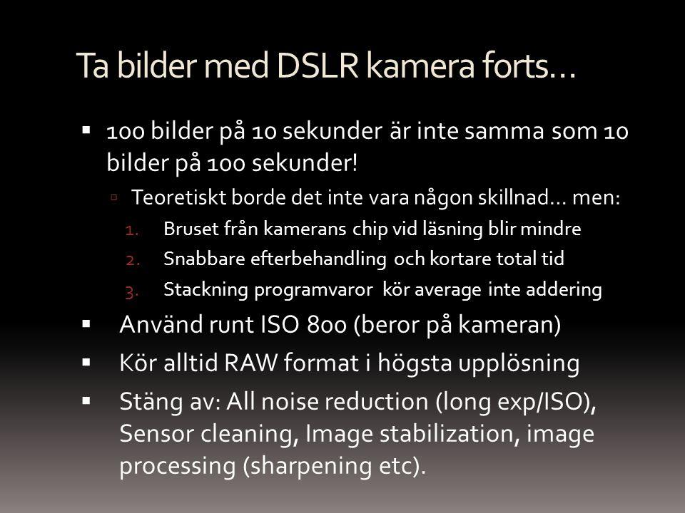 Ta bilder med DSLR kamera forts…  100 bilder på 10 sekunder är inte samma som 10 bilder på 100 sekunder!  Teoretiskt borde det inte vara någon skill